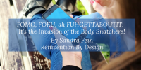 FOMO, FOKU, ah FUHGETTABOUTIT! It's the Invasion of the Body Snatchers!